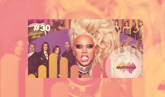 #30 | Ai Que Reality Show! (ft. Mulheres Ricas)