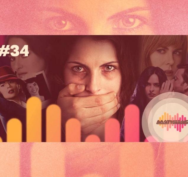 #34 | A violência contra a mulher no audiovisual