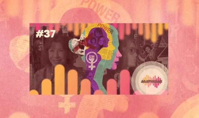 #37 | Feministas: O que elas estavam pensando?