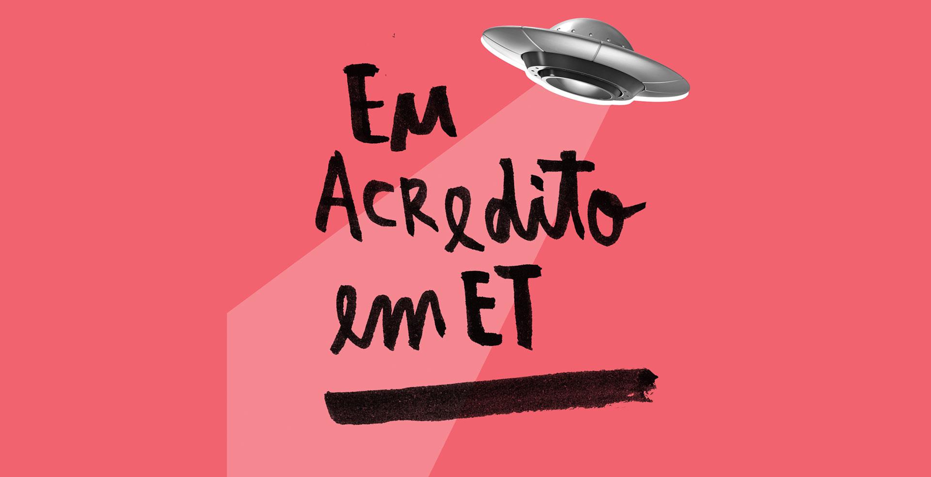 Eu acredito em ET