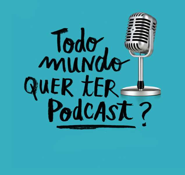 Todo mundo quer ter podcast?