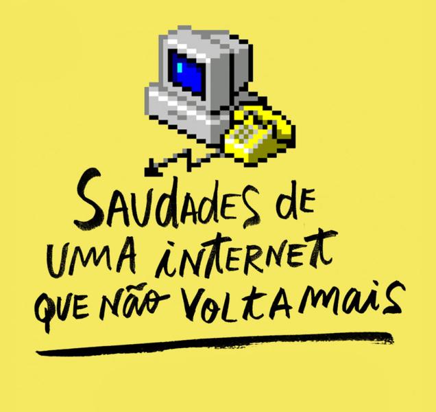 Saudades de uma internet que não volta mais