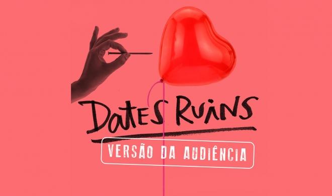 Dates ruins – edição da audiência