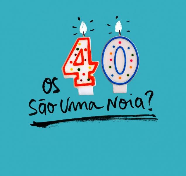 Os 40 são uma noia?