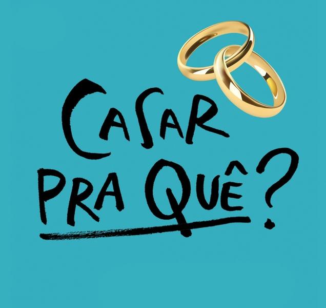 Casar pra quê?