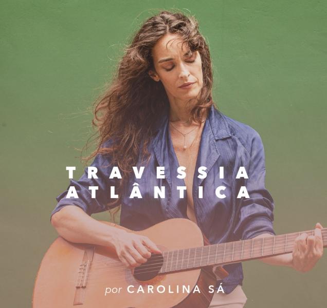 Travessia Atlântica, por Carolina Sá