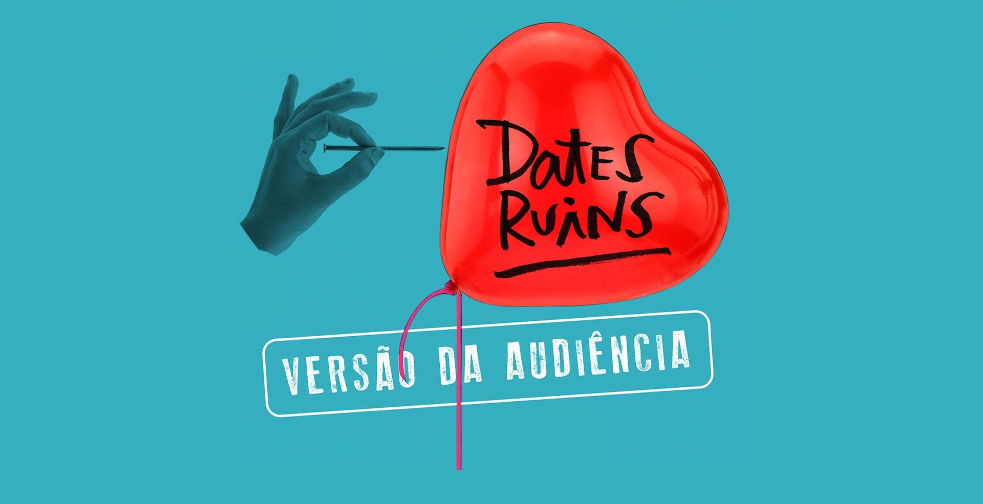 Dates ruins – versão da audiência